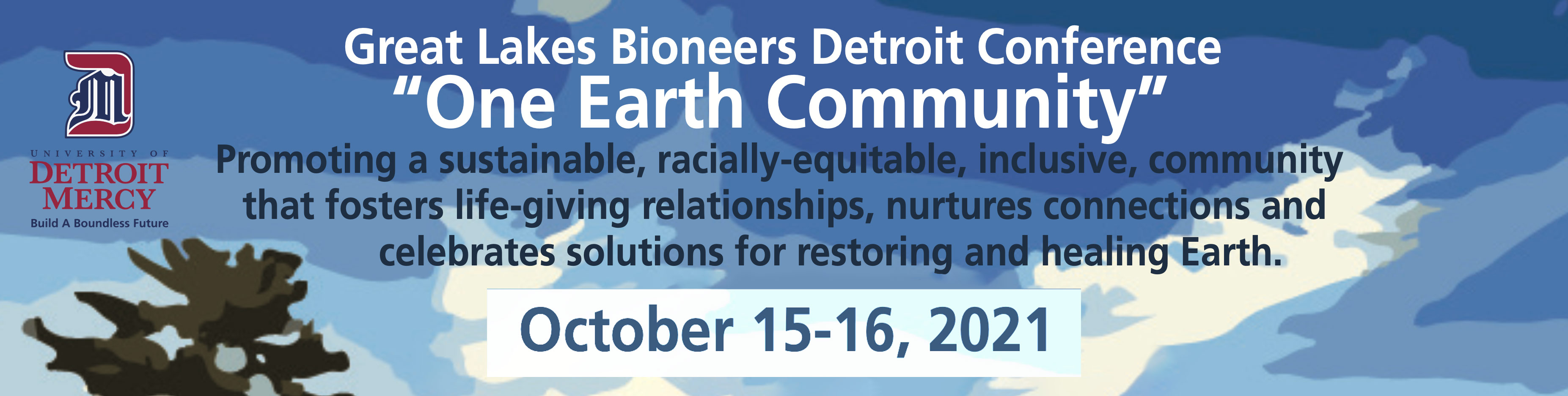 """Great Lakes Bioneers Detroit Conference """"One Earth Community"""" DETROIT Promoting a sustainable, racially-equitable, inclusive, community MERCY Build A Boundless Future that fosters life-giving relationships, nurtures connections and celebrates solutions for restoring and healing Earth. October 15-16, 2021"""